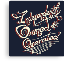 Independently Owned & Operated   Canvas Print