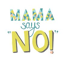Mama Says No! by macpie