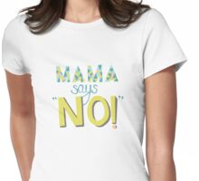 Mama Says No! Womens Fitted T-Shirt