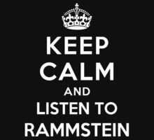 Keep Calm and listen to Rammstein by Yiannis  Telemachou