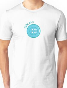 Cute as a button Unisex T-Shirt