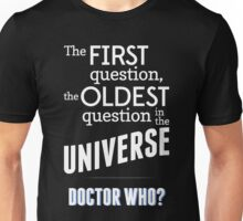 The First Question, The Oldest Question Unisex T-Shirt