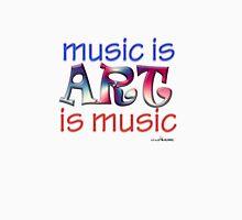 music is ART is music Unisex T-Shirt