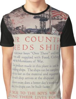 Our country needs ships to carry our boys Over There and keep them well supplied with food clothing and the munitions of war 002 Graphic T-Shirt