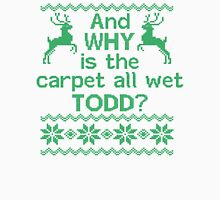And WHY is the carpet all wet TODD? T-Shirt