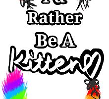 I'd Rather Be A Kitten..Rainbow Style by crimsonflower13