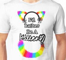 I'd Rather Be A Kitten..Rainbow Style Unisex T-Shirt