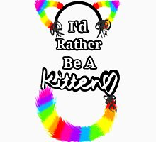 I'd Rather Be A Kitten..Rainbow Style Unisex T-Shirt