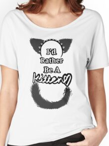 I'd Rather Be A Kitten..Punk Style Women's Relaxed Fit T-Shirt