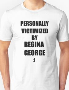Personally Victimized By Regina George. T-Shirt