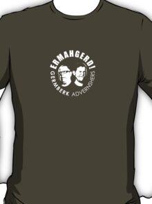 ERMAHGERD! GERMBERK ADVERNSHERS T-Shirt