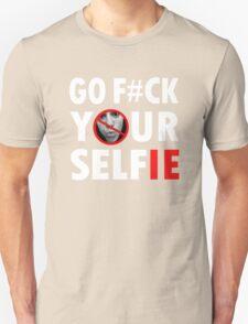 Go Fuck Your Selfie T Shirt T-Shirt