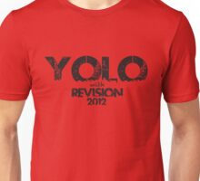 YOLO! YOU ONLY LIVE ONCE! so do it WITH REVISION!!!!!!!! Unisex T-Shirt