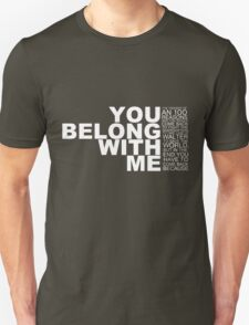 you belong with me Unisex T-Shirt