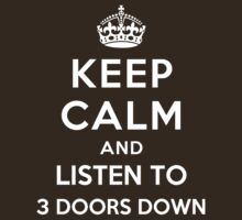 Keep Calm and listen to 3 Doors Down by Yiannis  Telemachou
