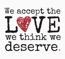 We Accept The Love We Think We Deserve by supercrazykid