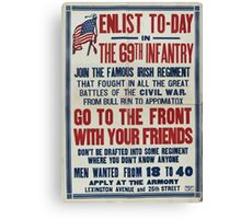 Enlist to day in the 69th infantry Join the famous Irish regimentGo to the front with your friends 002 Canvas Print