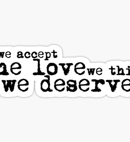 We accept the love we think we deserve. Sticker