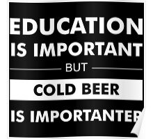 Education is Important but Cold Beer is Importanter Poster