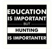 Education is Important but Hunting Is Importanter Art Print