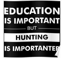 Education is Important but Hunting Is Importanter Poster