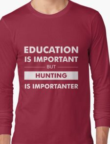 Education is Important but Hunting Is Importanter Long Sleeve T-Shirt