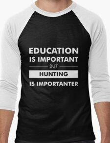 Education is Important but Hunting Is Importanter Men's Baseball ¾ T-Shirt