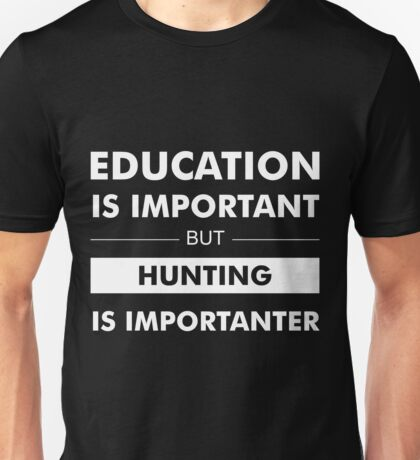 Education is Important but Hunting Is Importanter Unisex T-Shirt