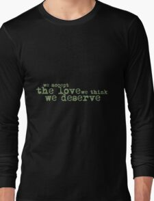 We accept the love we think we deserve. Long Sleeve T-Shirt