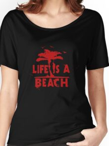 life is a beach Women's Relaxed Fit T-Shirt