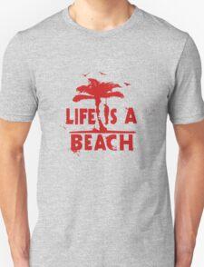 life is a beach Unisex T-Shirt