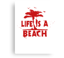 life is a beach Canvas Print