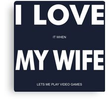 I LOVE it when MY WIFE lets me play video games Canvas Print