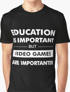 Education is Important but Video Games are Importanter Graphic T-Shirt
