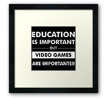 Education is Important but Video Games are Importanter Framed Print