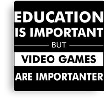 Education is Important but Video Games are Importanter Canvas Print