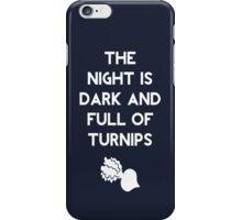 The Night Is Dark And Full of Turnips iPhone Case/Skin