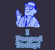 I Pooped Today Unisex T-Shirt