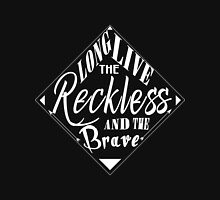Long live the reckless ad the brave (Inverted) Unisex T-Shirt