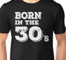 BORN IN THE 30'S Unisex T-Shirt