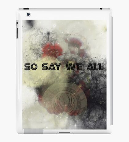 So Say We All -  Battlestar Galactica iPad Case/Skin