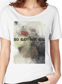 So Say We All -  Battlestar Galactica Women's Relaxed Fit T-Shirt