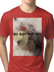 So Say We All -  Battlestar Galactica Tri-blend T-Shirt