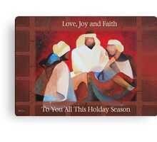 Love, Joy and Faith To You All This Holiday Season Canvas Print