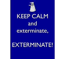 Keep Calm and Exterminate! Doctor Who Photographic Print