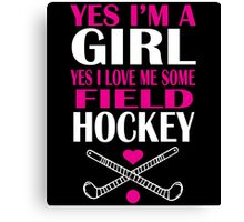 YES I'M A GIRL YES I LOVE ME SOME FIELD HOCKEY Canvas Print