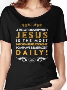 A RELATIONSHIP WITH JESUS IS THE MOST IMPORTANT RELATIONSHIP I CAN HAVE & EMBRACE IT DAILY Women's Relaxed Fit T-Shirt