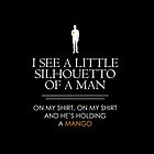 I See a Little Silhouetto of a Man... by Mobius Tees