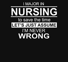 I MAJOR IN NURSING TO SAVE THE TIME LET'S JUST ASSUME I'M NEVER WRONG Womens Fitted T-Shirt