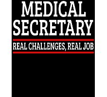 MEDICAL SECRETARY REAL CHALLENGES, REAL JOB Photographic Print